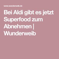 Bei Aldi gibt es jetzt Superfood zum Abnehmen   Wunderweib Superfood, Cellulite, Anti Aging, Food And Drink, Health Fitness, Lose Weight, Low Carb, Healthy Recipes, Desserts