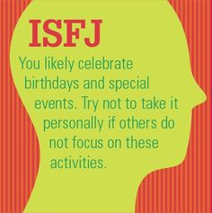 #ISFJ: You likely celebrate birthdays and special events. Try not to take it personally if others do not focus on these activities. #mbti #myersbriggs