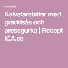 Kalvsfärsbiffar med gräddsås och pressgurka   Recept ICA.se