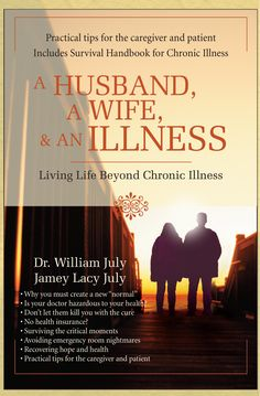 A husband, Wife, and an Illness (book). Few talk about just how much illness impacts a marriage. A solid book by Dr. William July and his wife.