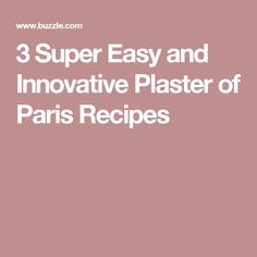 3 Super Easy and Innovative Plaster of Paris Recipes