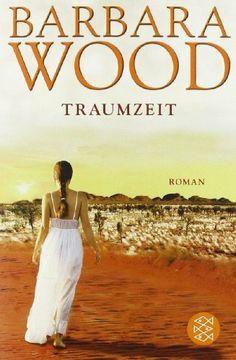Traumzeit: Roman von Barbara Wood