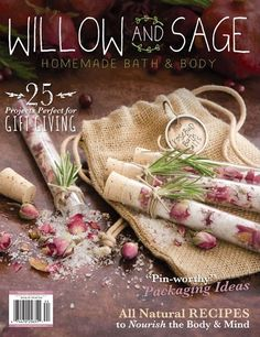 We are very proud to present the second issue Willow and Sage! With the holidays just around the corner, you won't want to miss out on this refreshing new issue, with over 70 unique recipes, uses, and packaging ideas for homemade bath and body products. #willowandsage