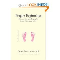 Fragile Beginnings: Discoveries and Triumphs in the Newborn by Adam Wolfberg, MD