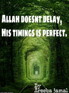 Allah doesnt delay , his timings is perfect
