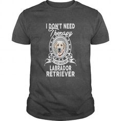 Labrador Retriever Lover I Dont Need Therapy T-Shirts & Hoodies Check more at https://teemom.com/lifestyle/labrador-retriever-lover-dont-need-therapy.html