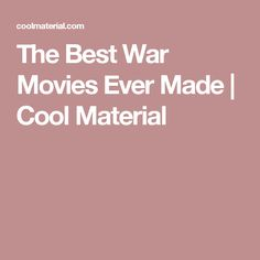 The Best War Movies Ever Made | Cool Material