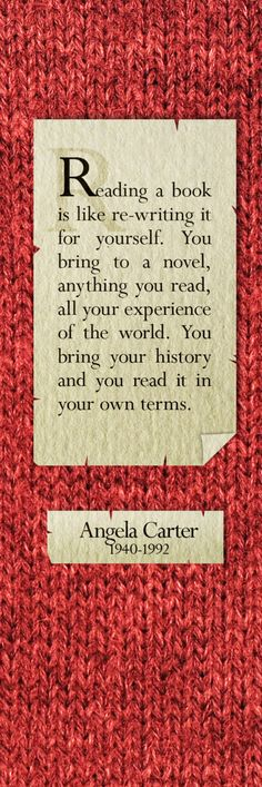 """""""Reading a book is like re-writing it for yourself..."""" - Angela Carter #writing #reading"""