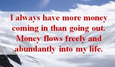 Money flows into my life effortlessly - I have an abundance of wealth