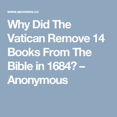 Why Did The Vatican Remove 14 Books From The Bible in 1684? – Anonymous