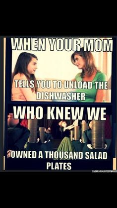 """'Scuse you, the correct line is """"Who knew we owned eight thousand salad plates?!"""" But this is still funny and pretty accurate"""