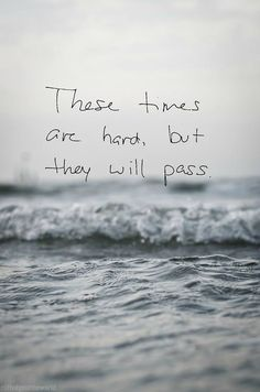 It feels kinda like waves, they come and they go.  But I know these waves will push you back to me. ♥