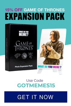 Game of Thrones Memes Expansion Pack   What do you meme ...
