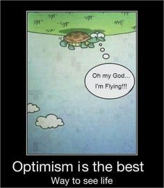 Optimism is the best way to see life..