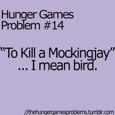After reading the hunger games and then reading to kill a mockingbird i literally kept confusing the two and i actually thought for a while that a mockingjay was real. The Hunger Games, Hunger Games Problems, Hunger Games Memes, Hunger Games Fandom, Hunger Games Catching Fire, Hunger Games Trilogy, Nerd Problems, Johanna Mason, Katniss Everdeen
