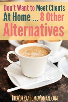 Need to meet with a client, but you don't feel comfortable meeting at your home? Here are 8 awesome alternatives. via The Work at Home Woman
