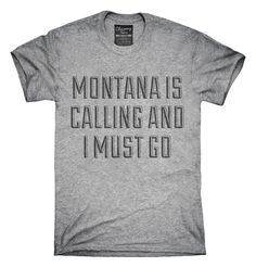 Montana Is Calling And I Must Go T-Shirt, Hoodie, Tank Top