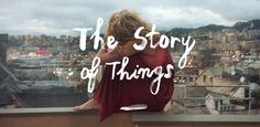 The Story of Things - a film by Scotch & Soda