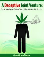 A Deceptive Joint Venture: Some Marijuana Truths Others May Want to Lie About, an ebook by Ken Donaldson at Smashwords