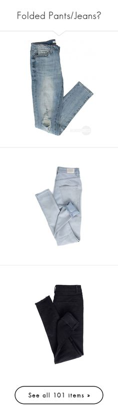 """""""Folded Pants/Jeans♥"""" by yexyka ❤ liked on Polyvore featuring jeans, pants, bottoms, light blue jeans, light wash jeans, light jeans, blue jeans, leggings, blue trousers and jeggings leggings"""