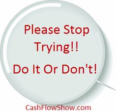 Achieve Direct Sales Success – Stop Trying!!  http://www.createacashflowshow.com/attitude-is-everything/direct-sales-success-stop-tryin.htm