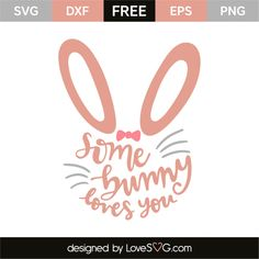 *** FREE SVG CUT FILE for Cricut, Silhouette and more *** Some bunny loves you