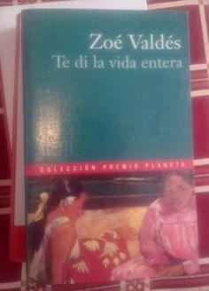 Te di la vida entera de Zoe Valdes