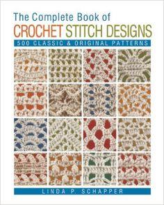 The Complete Book of Crochet Stitch Designs: 500 Classic & Original Patterns: Linda P. Schapper: 9781454701378: Amazon.com: Books