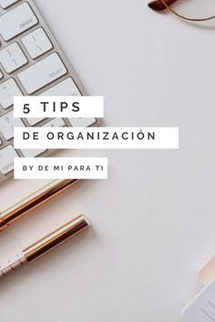 En esta ocasion te comparto 5 tips que he parendido durante estos íltimos meses para aprender a organizarte más.