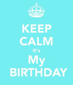 KEEP CALM it's My BIRTHDAY - KEEP CALM AND CARRY ON Image Generator - brought to you by the Ministry of Information