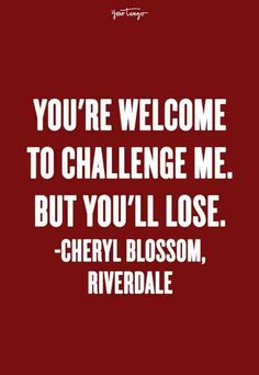 """20 Savage Quotes From Cheryl Blossom - The Queen Of Sass On 'Riverdale' """"You're welcome to challenge me. But you'll lose."""" — Cheryl Blossom, Riverdale She's not just mean, she's sassy. Fierce Quotes, Red Quotes, Sweet Love Quotes, Sassy Quotes, Badass Quotes, Book Quotes, Life Quotes, Riverdale Book, Riverdale Quotes"""