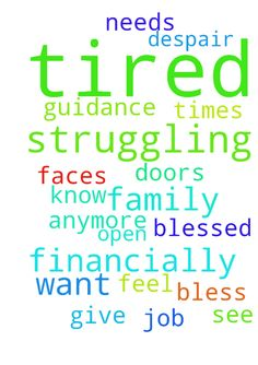 Please pray for me im tired of struggling financially, - Please pray for me im tired of struggling financially, please pray for God to give me guidance so i can know what He needs me to do to get blessed. Pray with me i feel tired i want a job and doors to open for me and my family i can see the despair on my familys faces at times as we are struggling. I dont want this anymore i need God to help us. God bless thank you Posted at: https://prayerrequest.com/t/xO4 #pray #prayer #request…