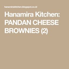 Hanamira Kitchen: PANDAN CHEESE BROWNIES (2)
