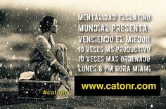 MENTALIDAD: COMO VENCER TUS MIEDOS! 10 VECES MÁS PRODUCCIÓN Y EN ORDEN. LUNES 8:00 PM HORA MIAMI EN WWW.CATONR ABIERTO AL PÚBLICO :) #catonr