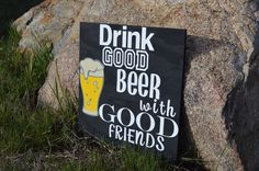 A personal favorite from my Etsy shop https://www.etsy.com/listing/280070392/drink-good-beer-with-good-friends