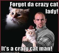 Forget da crazy cat lady!  It's a crazy cat man!