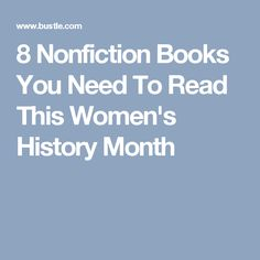 8 Nonfiction Books You Need To Read This Women's History Month