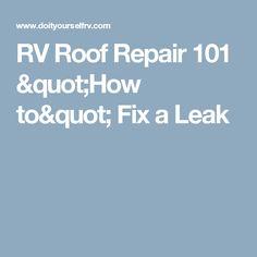 "RV Roof Repair 101 ""How to"" Fix a Leak"