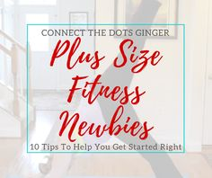 Connect the Dots Ginger | Becky Allen: Plus Size Fitness Newbies: 10 Tips To Get Started Right