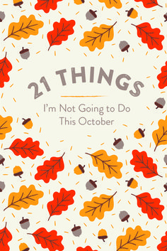 Jumping in a picturesque pile of raked leaves this October? We didn't think so. Here are a bunch of things you may or may not want to do this month.