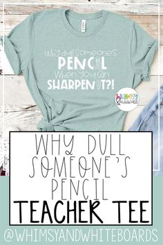 Why Dull Someone's Pencil when you can Sharpen it?! Teacher Tee. This message is perfect for teachers, moms, or anyone who wants to remind others that it's always better to build others up than to tear them down. White ink screen printed on Bella Canvas 3001. Multiple shirt color options. Super soft and comfortable! #WhimsyAndWhiteboards #GraphicTee #TeacherTee Teacher Outfits, Teacher Clothes, Teacher Wardrobe, Work Outfits, Screen Printing Companies, Professor, Teaching Shirts, Stylish Eve, Teacher Style