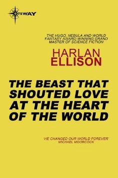 The Beast That Shouted Love at the Heart of the World by Harlan Ellison Michael Moorcock, Harlan Ellison, The Grandmaster, Book Cover Art, Science Fiction, Beast, Writer, Love, World