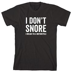 I Don't Snore I Dream I'm A Motorcycle Men's Shirt - XXXX... https://www.amazon.com/dp/B01M6YM5O4/ref=cm_sw_r_pi_dp_x_VKlXybR79F7X5