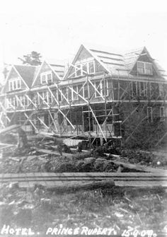 1909 - Prince Rupert Hotel Under Construction Shore Excursions, History Facts, Under Construction, British Columbia, North America, Prince, Old Things, Louvre, World