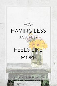 How having less things and simplifying is freeing. It gives you more time, money, contentment and happiness.