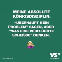 """Visual Statements®️️ Meine absolute Königsdisziplin; """"Überhaupt kein Problem"""" sagen, aber """"Was eine verfluchte Scheiße"""" denken. Sprüche / Zitate / Quotes / Spaß / lustig / witzig / Fun / Lachen / Humor"""