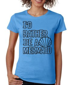 Look at this Blue 'I'd Rather Be A Mermaid' Crewneck Tee on #zulily today!