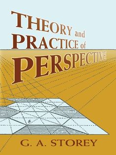 Theory and Practice of Perspective by G. A. Storey  Leonardo da Vinci declared that the first lessons for all aspiring artists should involve perspective, and this authoritative guide assists artists at all levels in following the master's advice. Its scores of concise chapters cover a vast range of subjects, offering a comprehensive view of one of art's most difficult challenges: the accurate re-creation of natural perspective. Discussions of theory encompass definitions, both...