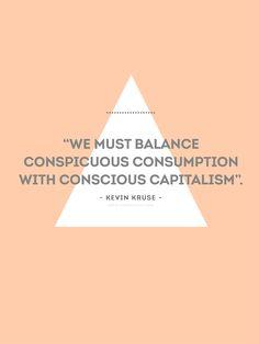 """We must balance conspicuous consumption with conscious capitalism"". - Kevin Kruse -  ""Debemosequilibrar elconsumoostentoso con el capitalismo consciente"". - Kevin Kruse -"
