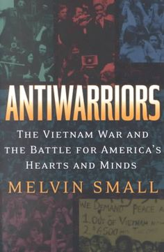 Precision Series Antiwarriors: The Vietnam War and the Battle for America's Hearts and Minds